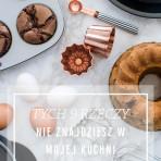 9 rzeczy ktorych nie znajdziesz w mojej kuchni